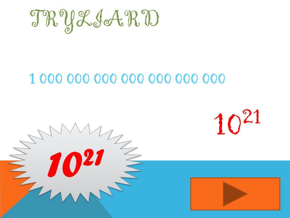 TRYLIARD 1 000 000 000 000 000 000 000 10 21 10 21