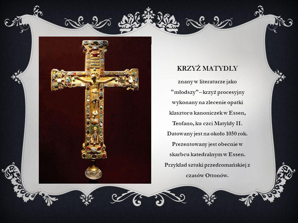 KRZYŻ MATYDLY znany w literaturze jako młodszy – krzyż procesyjny wykonany na zlecenie opatki klasztoru kanoniczek w Essen, Teofano, ku czci Matyldy II.