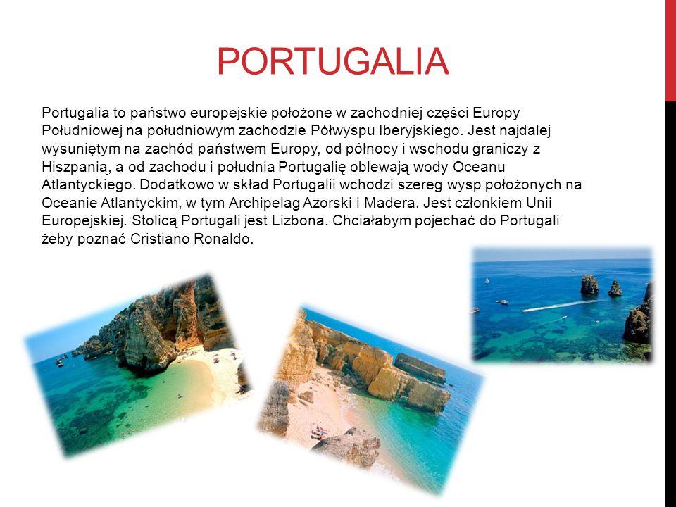 PORTUGALIA Portugalia to państwo europejskie położone w zachodniej części Europy Południowej na południowym zachodzie Półwyspu Iberyjskiego.