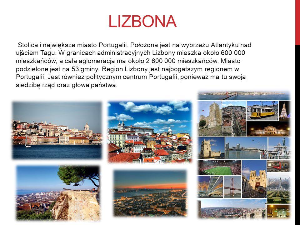 LIZBONA Stolica i największe miasto Portugalii. Położona jest na wybrzeżu Atlantyku nad ujściem Tagu. W granicach administracyjnych Lizbony mieszka ok
