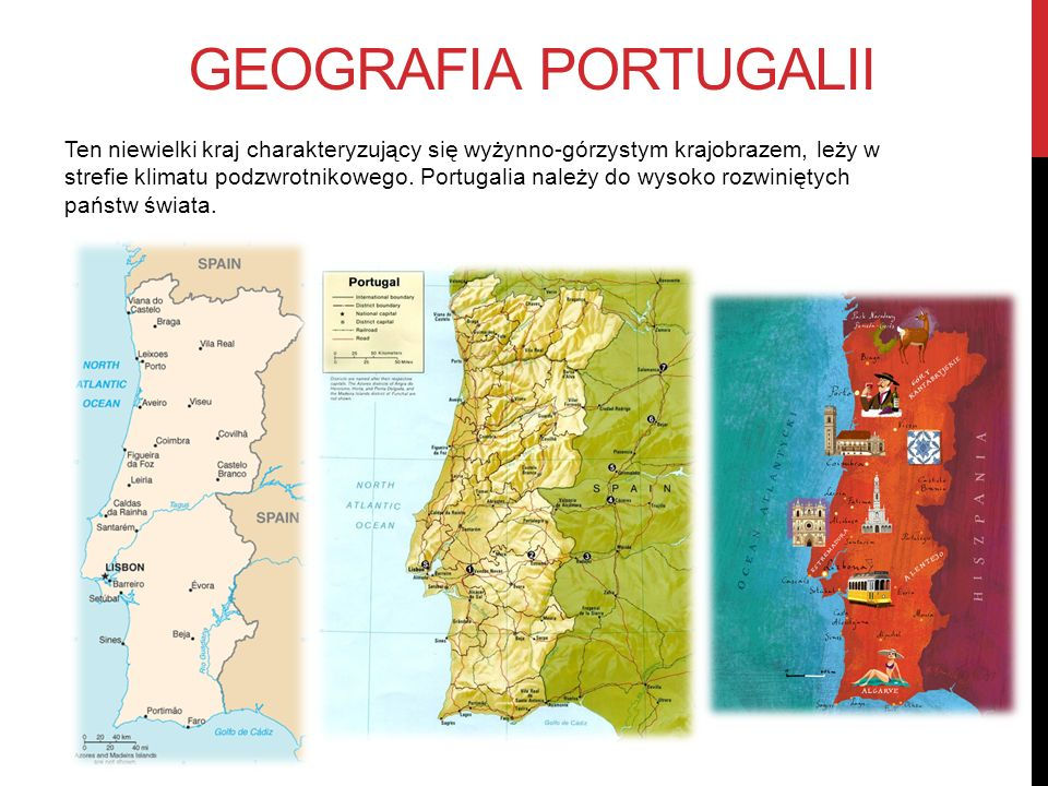 GEOGRAFIA PORTUGALII Ten niewielki kraj charakteryzujący się wyżynno-górzystym krajobrazem, leży w strefie klimatu podzwrotnikowego. Portugalia należy