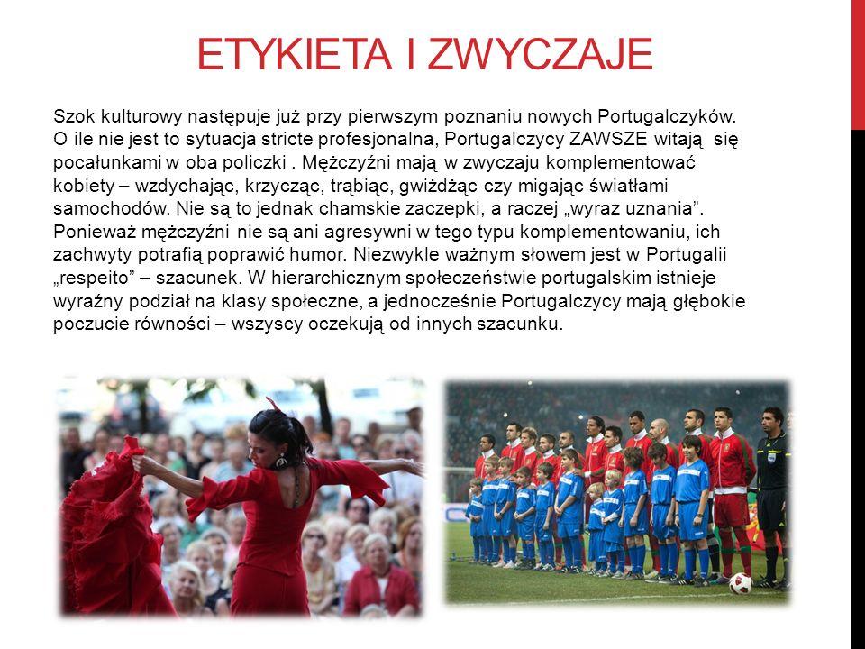 ETYKIETA I ZWYCZAJE Szok kulturowy następuje już przy pierwszym poznaniu nowych Portugalczyków. O ile nie jest to sytuacja stricte profesjonalna, Port