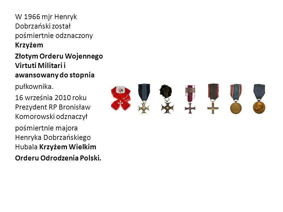 W 1966 mjr Henryk Dobrzański został pośmiertnie odznaczony Krzyżem Złotym Orderu Wojennego Virtuti Militari i awansowany do stopnia pułkownika. 16 wrz