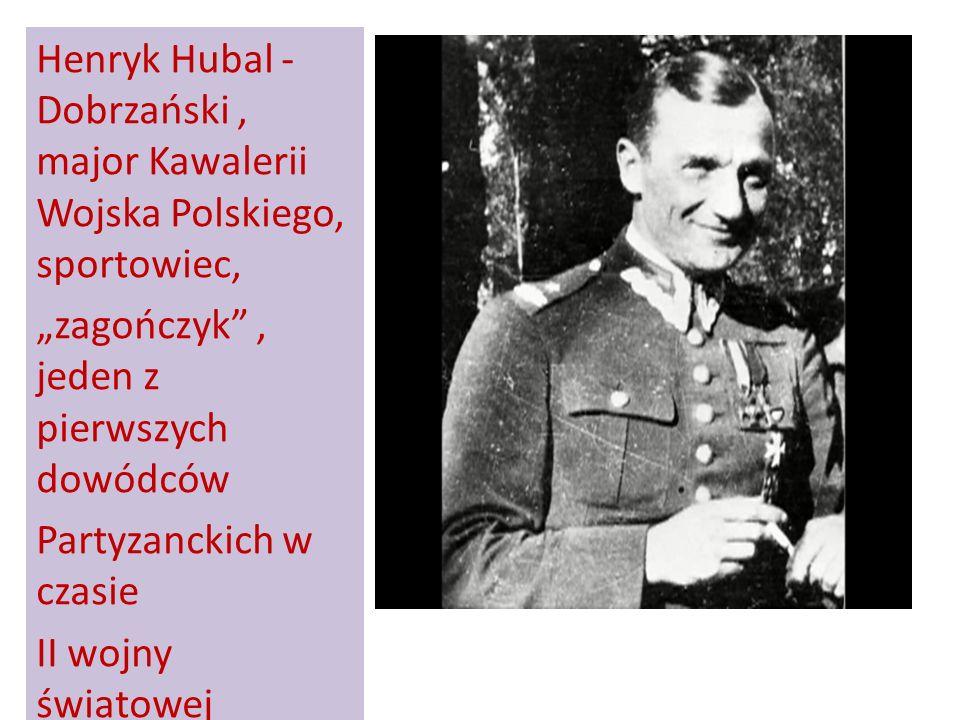 Henryk Hubal - Dobrzański, major Kawalerii Wojska Polskiego, sportowiec, zagończyk, jeden z pierwszych dowódców Partyzanckich w czasie II wojny świato