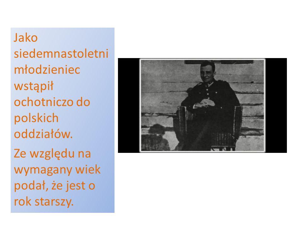 Jako siedemnastoletni młodzieniec wstąpił ochotniczo do polskich oddziałów. Ze względu na wymagany wiek podał, że jest o rok starszy.