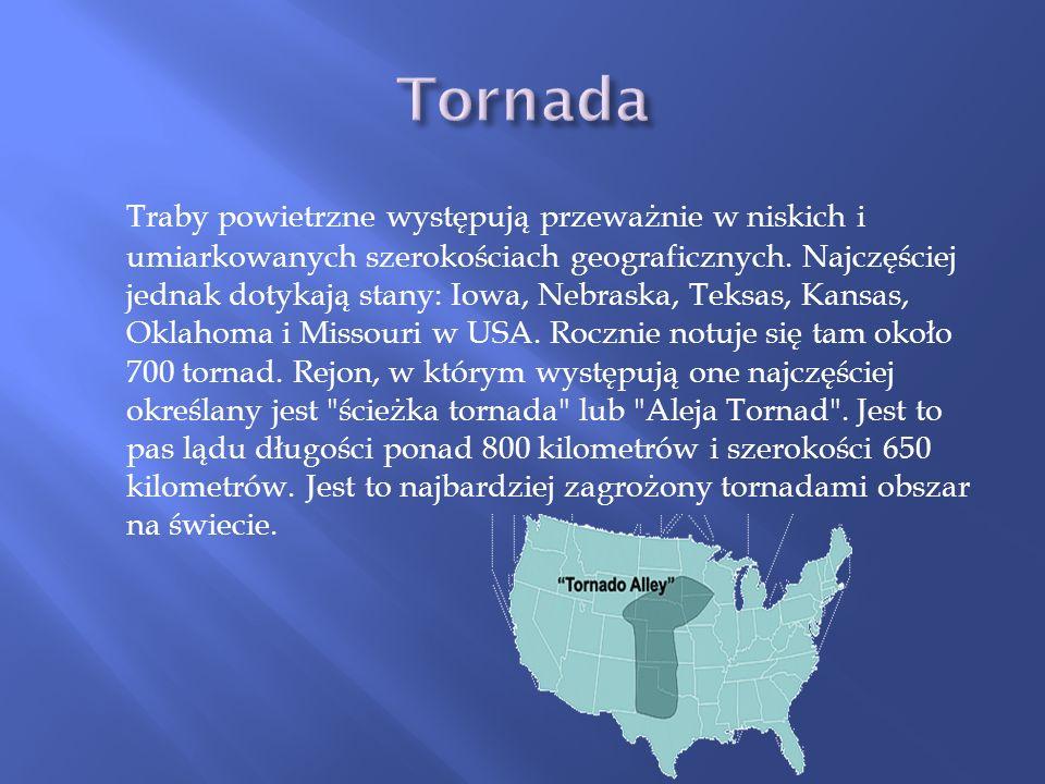 Traby powietrzne występują przeważnie w niskich i umiarkowanych szerokościach geograficznych. Najczęściej jednak dotykają stany: Iowa, Nebraska, Teksa
