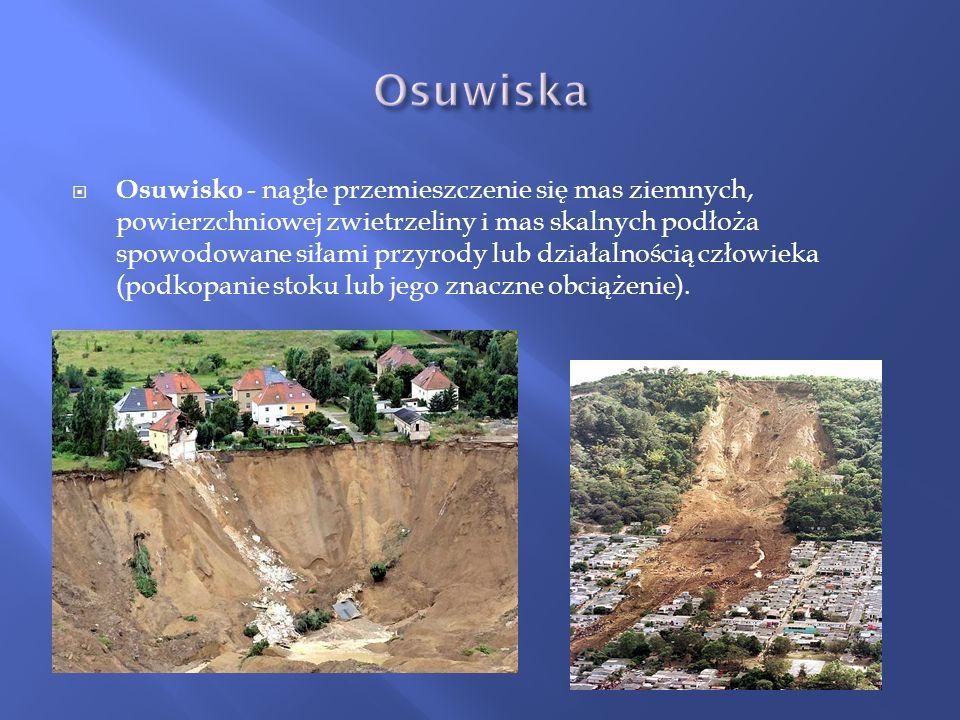 Osuwisko - nagłe przemieszczenie się mas ziemnych, powierzchniowej zwietrzeliny i mas skalnych podłoża spowodowane siłami przyrody lub działalnością c