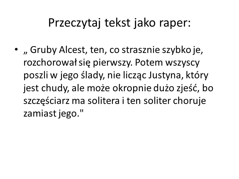 Przeczytaj tekst jako raper: Gruby Alcest, ten, co strasznie szybko je, rozchorował się pierwszy. Potem wszyscy poszli w jego ślady, nie licząc Justyn