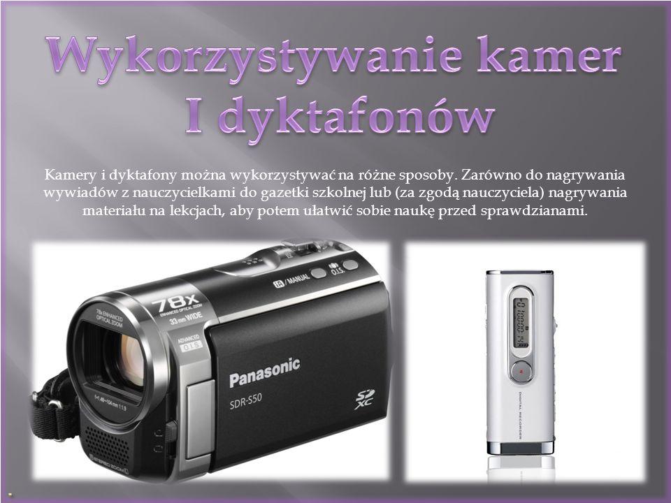 . Kamery i dyktafony można wykorzystywać na różne sposoby. Zarówno do nagrywania wywiadów z nauczycielkami do gazetki szkolnej lub (za zgodą nauczycie