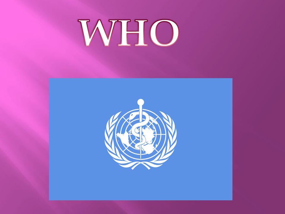 Światowa Organizacja Zdrowia-jedna z organizacji działających w ramach ONZ,zajmująca się ochroną zdrowia.