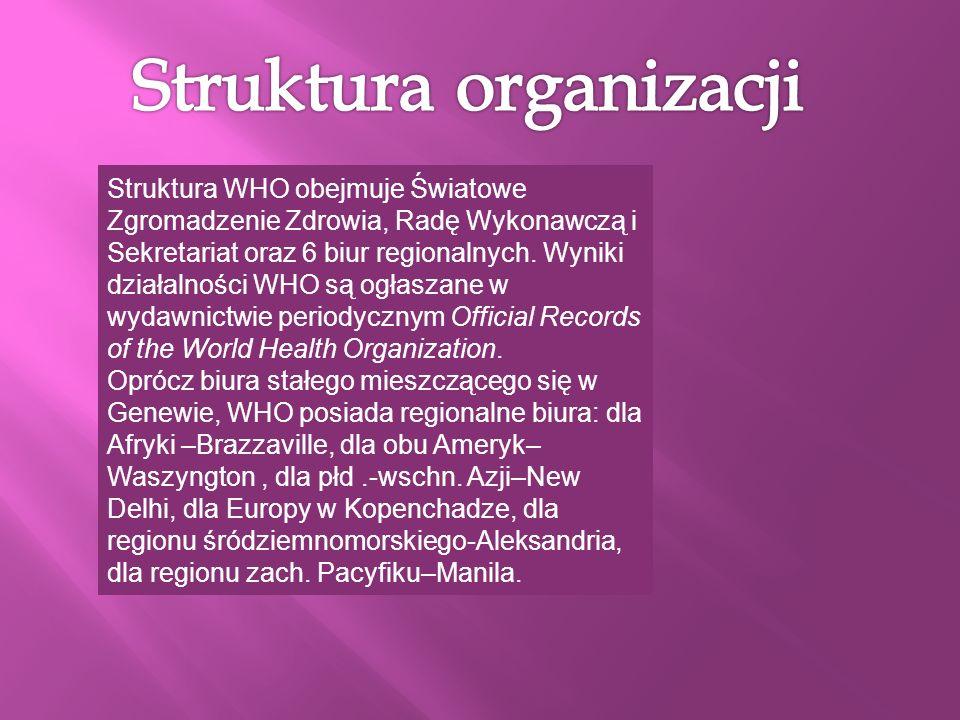 Struktura WHO obejmuje Światowe Zgromadzenie Zdrowia, Radę Wykonawczą i Sekretariat oraz 6 biur regionalnych. Wyniki działalności WHO są ogłaszane w w