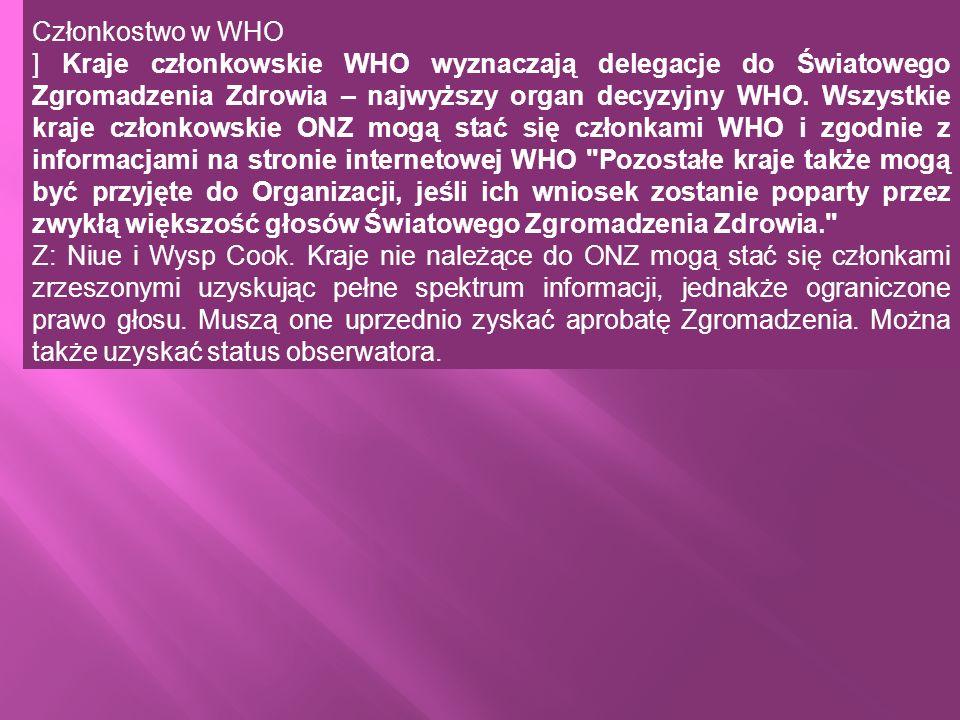 Członkostwo w WHO ] Kraje członkowskie WHO wyznaczają delegacje do Światowego Zgromadzenia Zdrowia – najwyższy organ decyzyjny WHO. Wszystkie kraje cz