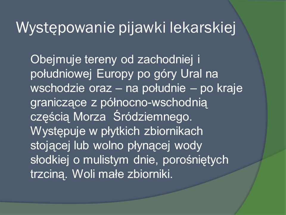 Występowanie pijawki lekarskiej Obejmuje tereny od zachodniej i południowej Europy po góry Ural na wschodzie oraz – na południe – po kraje graniczące