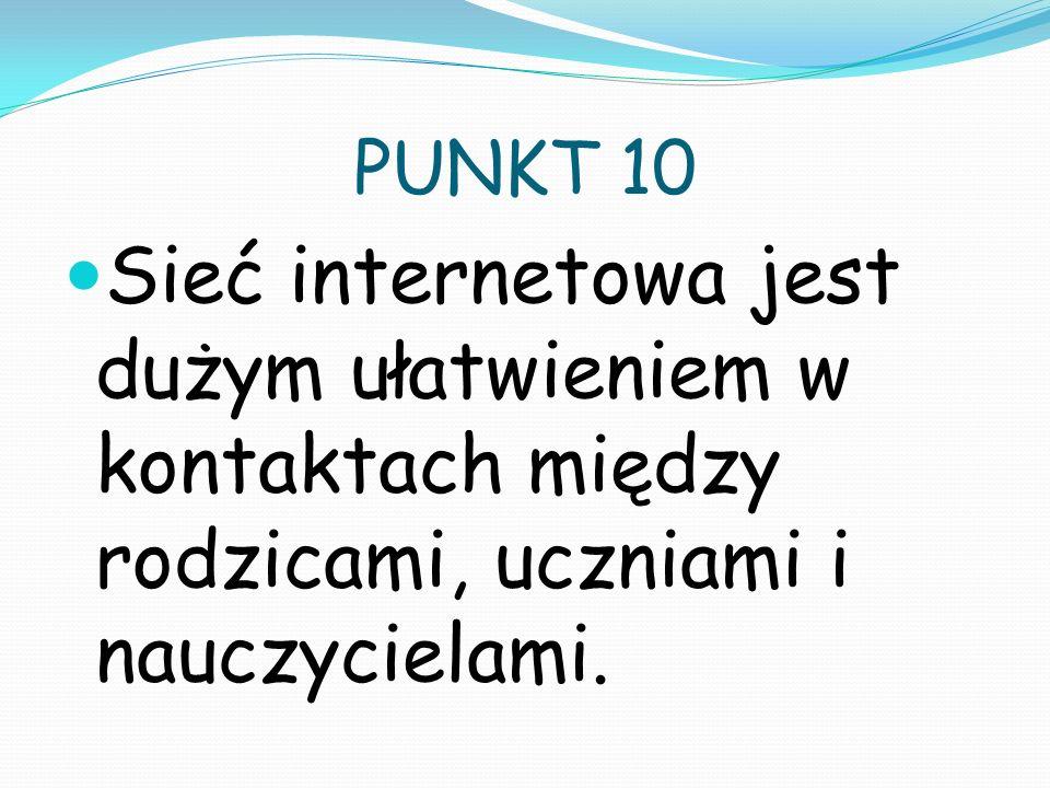PUNKT 10 Sieć internetowa jest dużym ułatwieniem w kontaktach między rodzicami, uczniami i nauczycielami.
