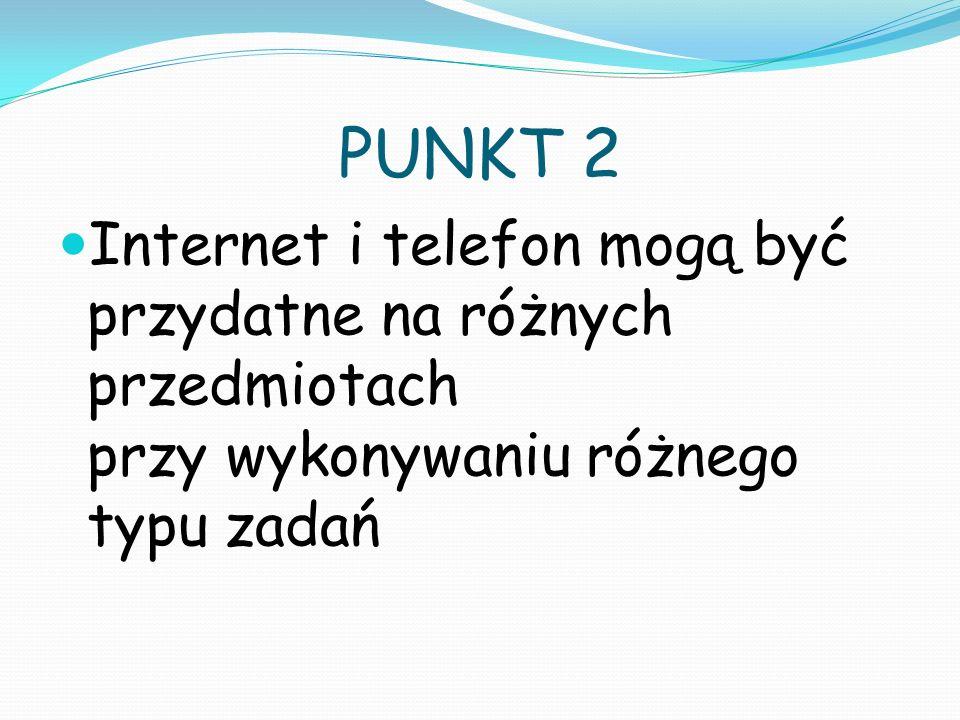 PUNKT 3 W erze TIK prace domowe możemy odrabiać za pomocą wyszukiwarek internetowych.