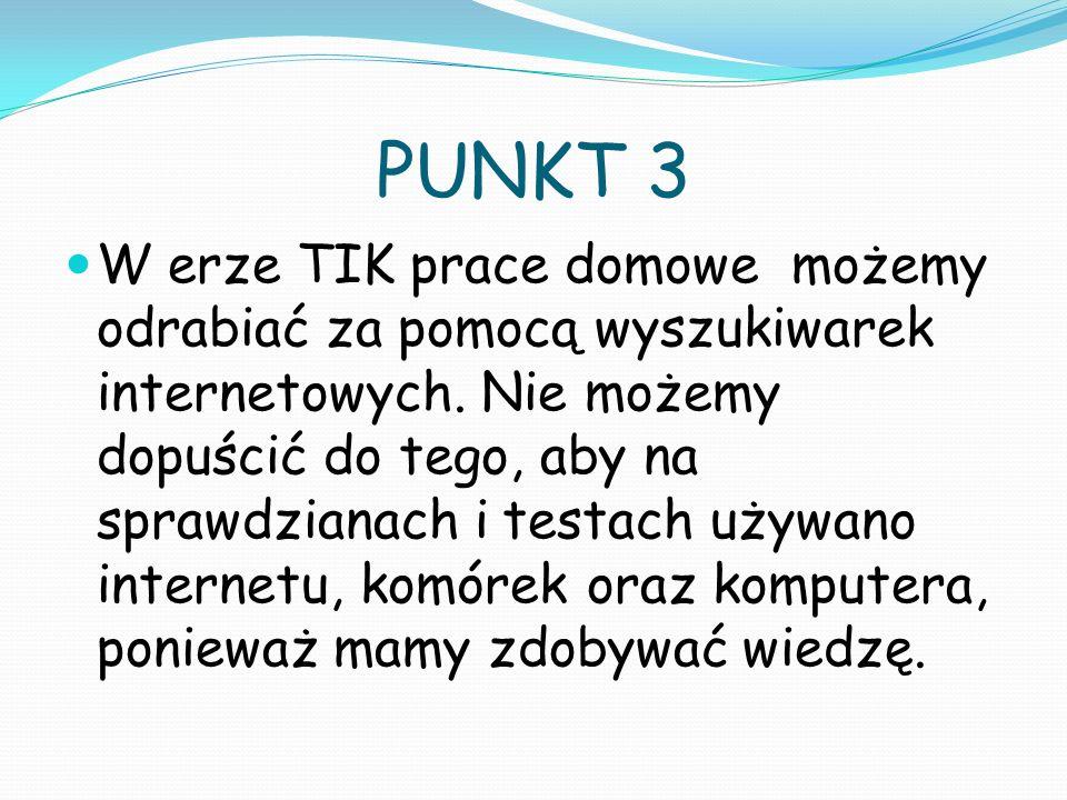 PUNKT 3 W erze TIK prace domowe możemy odrabiać za pomocą wyszukiwarek internetowych. Nie możemy dopuścić do tego, aby na sprawdzianach i testach używ
