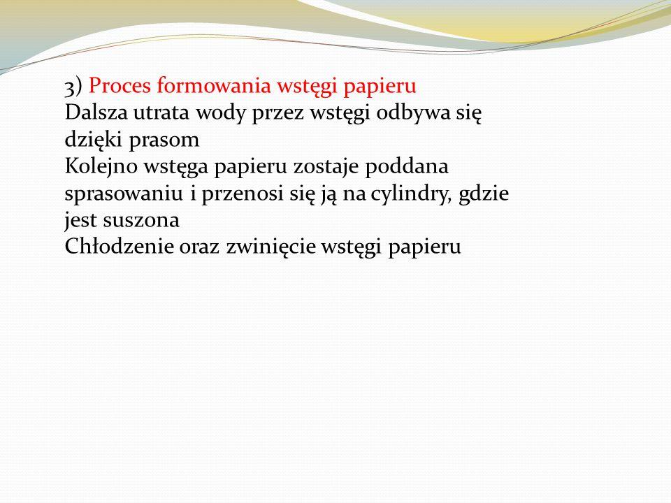 3) Proces formowania wstęgi papieru Dalsza utrata wody przez wstęgi odbywa się dzięki prasom Kolejno wstęga papieru zostaje poddana sprasowaniu i prze