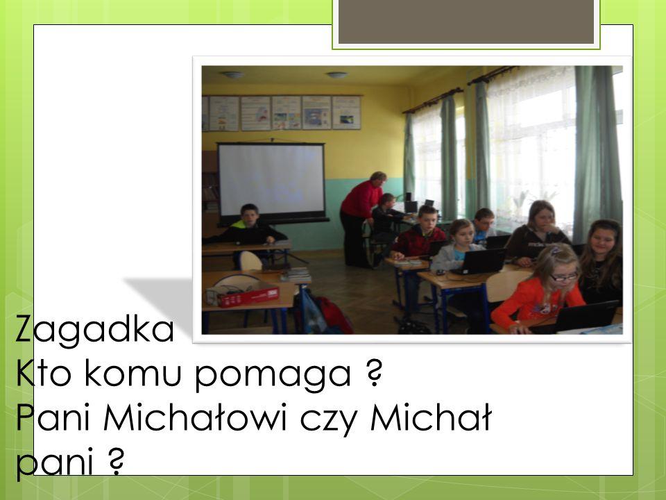 Zagadka Kto komu pomaga ? Pani Michałowi czy Michał pani ?