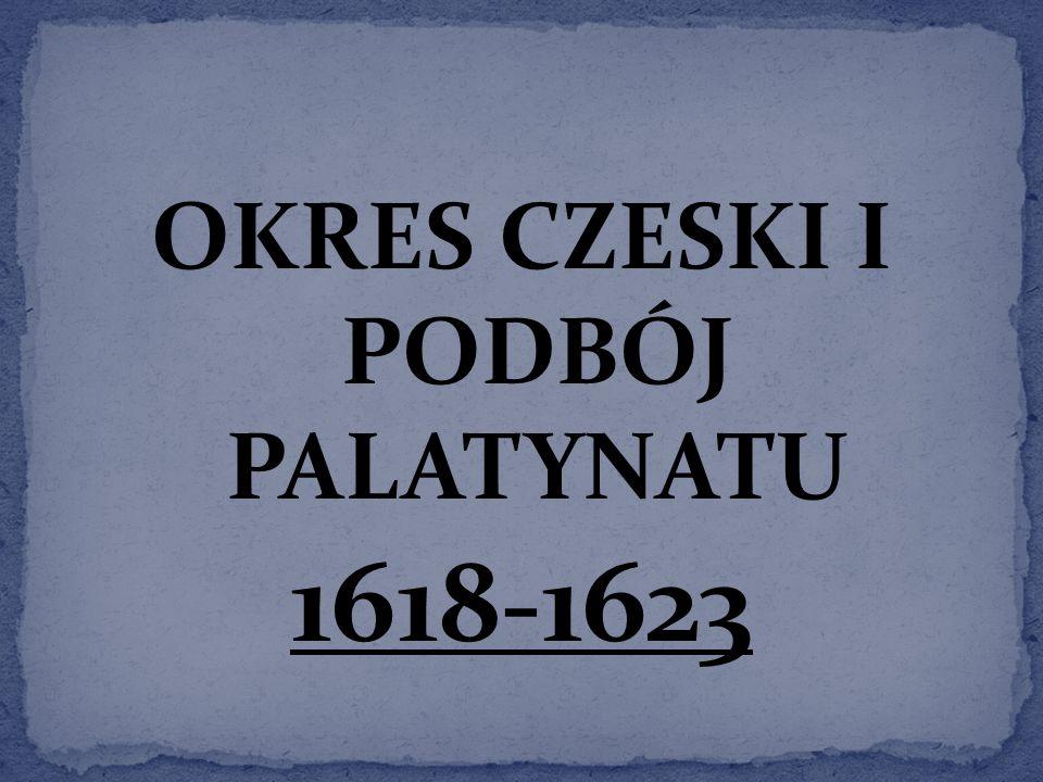 OKRES CZESKI I PODBÓJ PALATYNATU 1618-1623