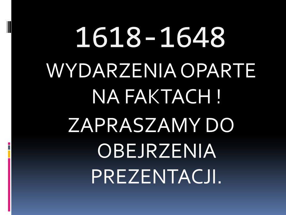 1618-1648 WYDARZENIA OPARTE NA FAKTACH ! ZAPRASZAMY DO OBEJRZENIA PREZENTACJI.