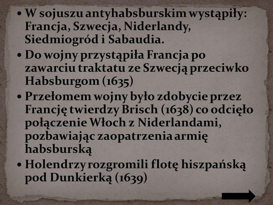 W sojuszu antyhabsburskim wystąpiły: Francja, Szwecja, Niderlandy, Siedmiogród i Sabaudia. Do wojny przystąpiła Francja po zawarciu traktatu ze Szwecj