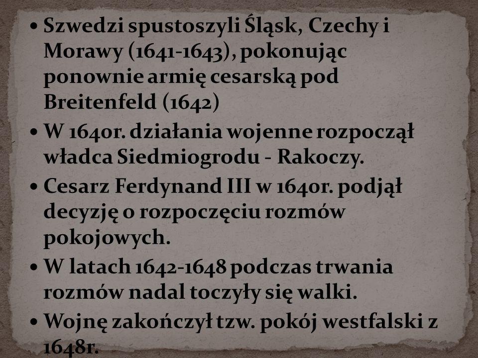 Szwedzi spustoszyli Śląsk, Czechy i Morawy (1641-1643), pokonując ponownie armię cesarską pod Breitenfeld (1642) W 1640r. działania wojenne rozpoczął