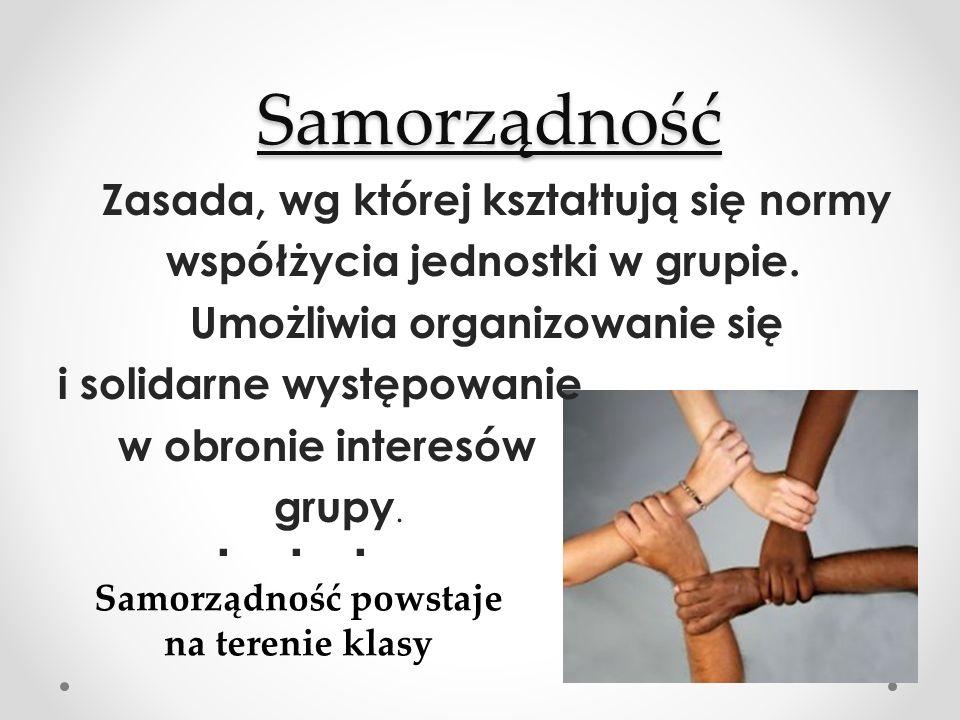 Samorządność Samorządność Zasada, wg której kształtują się normy współżycia jednostki w grupie.