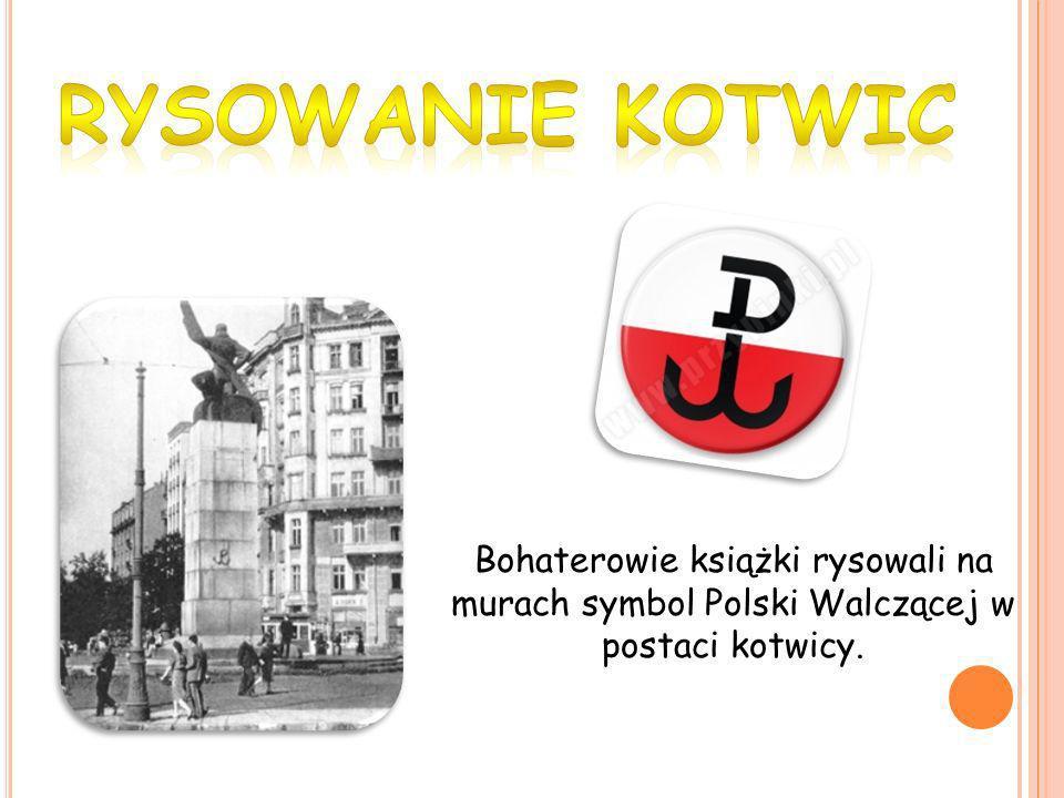 Bohaterowie książki rysowali na murach symbol Polski Walczącej w postaci kotwicy.