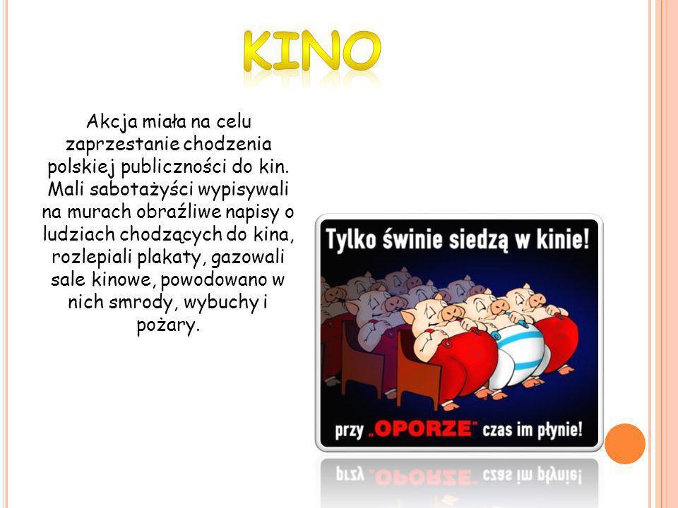 Akcja miała na celu zaprzestanie chodzenia polskiej publiczności do kin. Mali sabotażyści wypisywali na murach obraźliwe napisy o ludziach chodzących