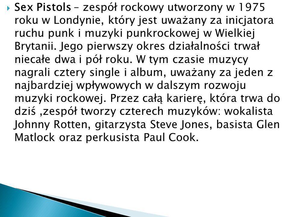 Sex Pistols – zespół rockowy utworzony w 1975 roku w Londynie, który jest uważany za inicjatora ruchu punk i muzyki punkrockowej w Wielkiej Brytanii.