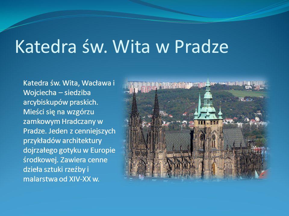 Katedra św. Wita w Pradze Katedra św. Wita, Wacława i Wojciecha – siedziba arcybiskupów praskich. Mieści się na wzgórzu zamkowym Hradczany w Pradze. J