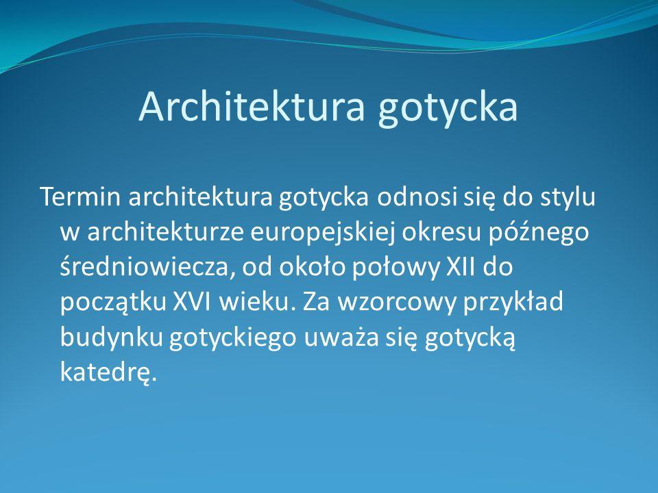Architektura gotycka Termin architektura gotycka odnosi się do stylu w architekturze europejskiej okresu późnego średniowiecza, od około połowy XII do