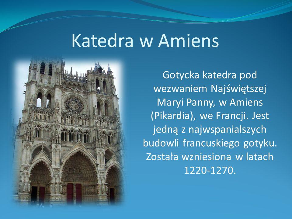 Katedra w Amiens Gotycka katedra pod wezwaniem Najświętszej Maryi Panny, w Amiens (Pikardia), we Francji. Jest jedną z najwspanialszych budowli francu