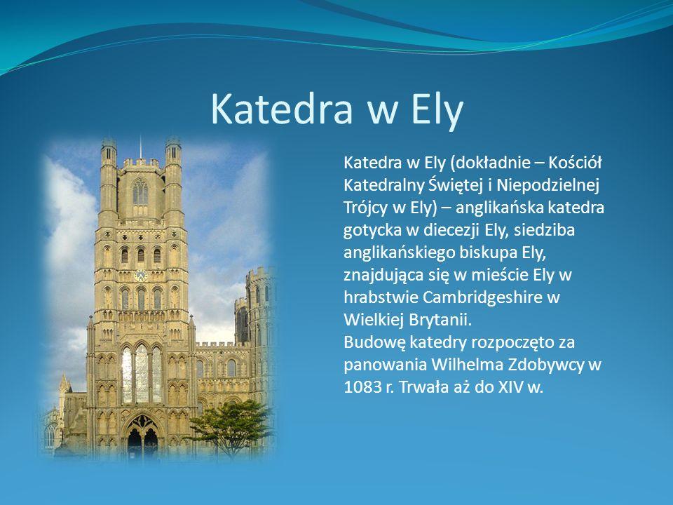 Katedra w Ely Katedra w Ely (dokładnie – Kościół Katedralny Świętej i Niepodzielnej Trójcy w Ely) – anglikańska katedra gotycka w diecezji Ely, siedzi