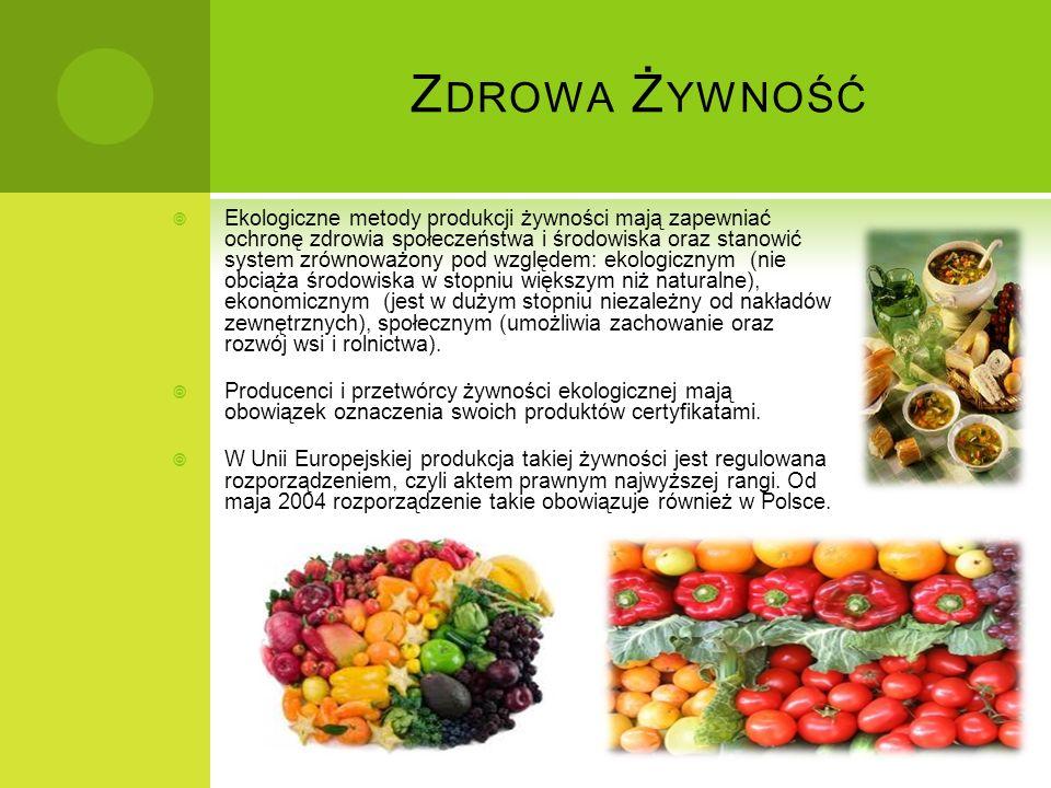 Z DROWA Ż YWNOŚĆ Ekologiczne metody produkcji żywności mają zapewniać ochronę zdrowia społeczeństwa i środowiska oraz stanowić system zrównoważony pod