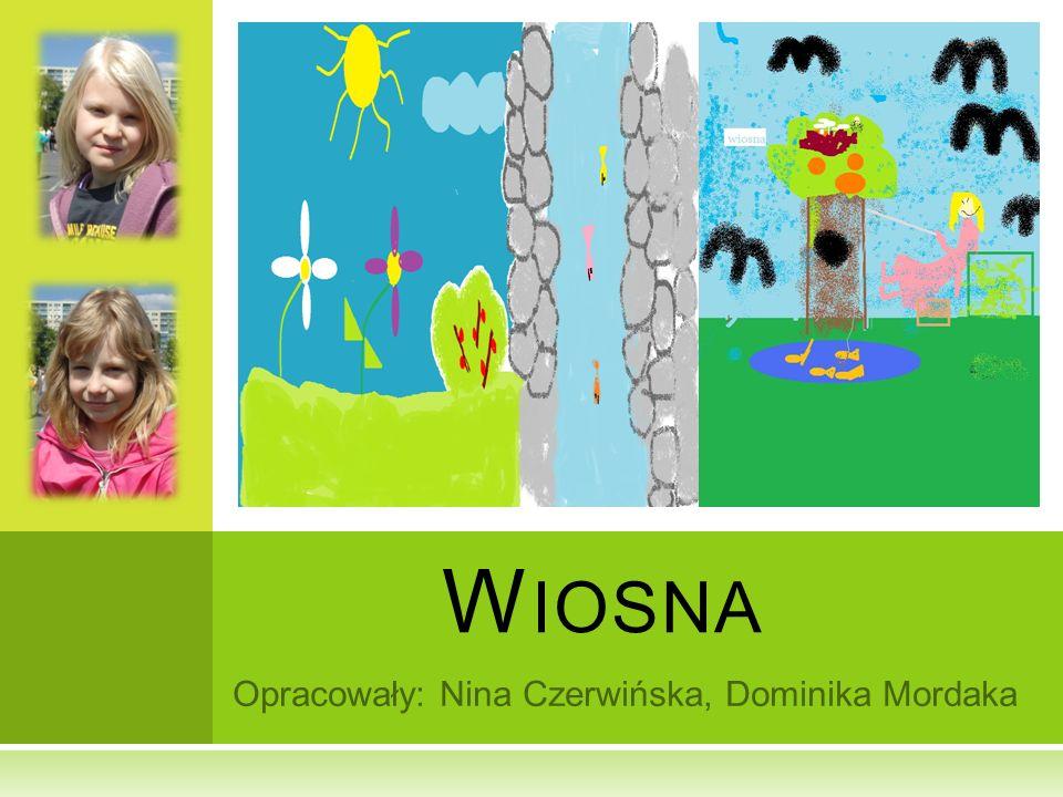 Opracowały: Nina Czerwińska, Dominika Mordaka W IOSNA