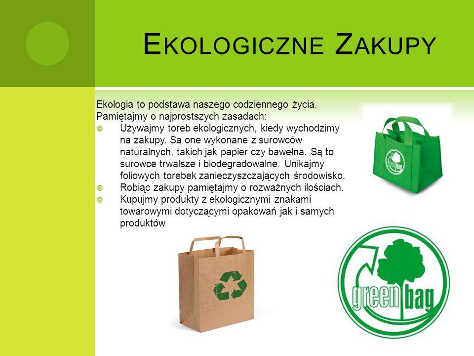 E KOLOGICZNE Z AKUPY Ekologia to podstawa naszego codziennego życia. Pamiętajmy o najprostszych zasadach: Używajmy toreb ekologicznych, kiedy wychodzi