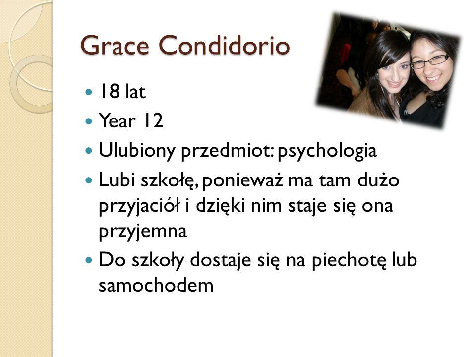Grace Condidorio 18 lat Year 12 Ulubiony przedmiot: psychologia Lubi szkołę, ponieważ ma tam dużo przyjaciół i dzięki nim staje się ona przyjemna Do s