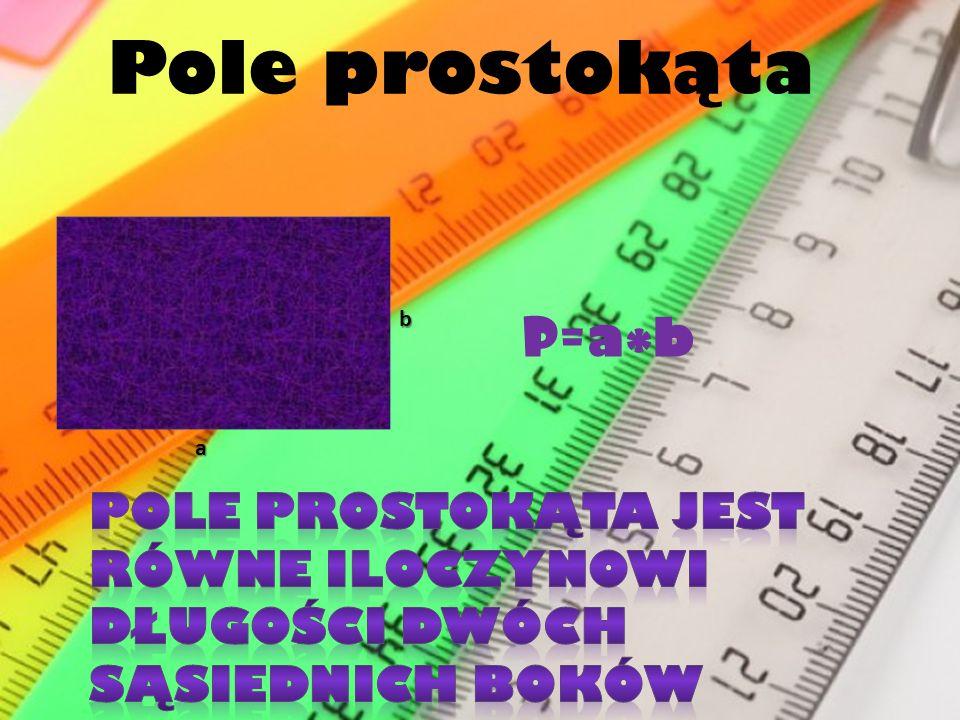Pole prostokąta b a P= a * b