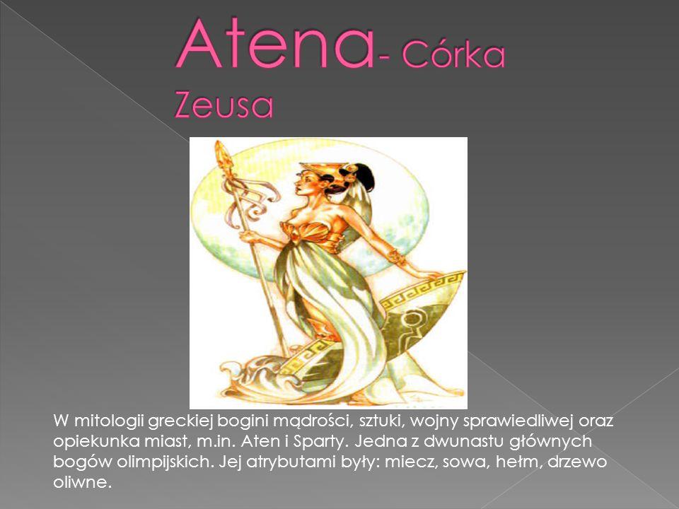 W mitologii greckiej bogini mądrości, sztuki, wojny sprawiedliwej oraz opiekunka miast, m.in.