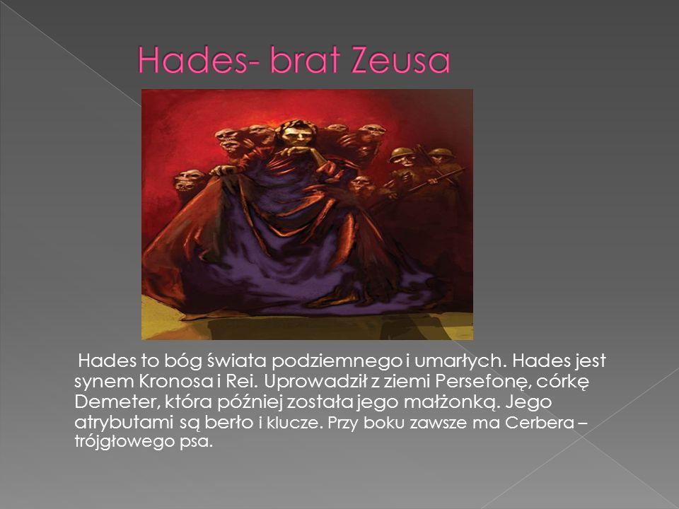 Hades to bóg świata podziemnego i umarłych.Hades jest synem Kronosa i Rei.