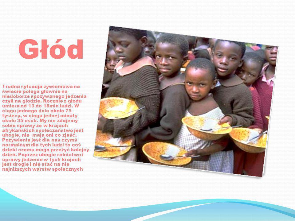 Głód Trudna sytuacja żywieniowa na świecie polega głównie na niedoborze spożywanego jedzenia czyli na głodzie. Rocznie z głodu umiera od 13 do 18mln l