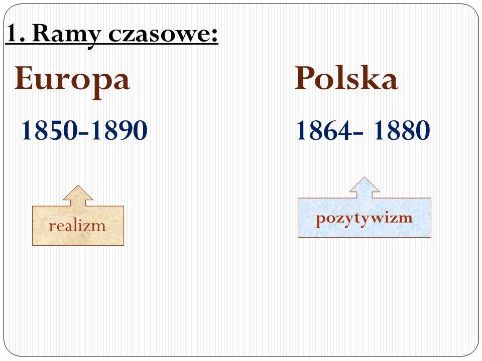 . 1. Ramy czasowe: Europa Polska 1850-1890 1864- 1880 realizm pozytywizm