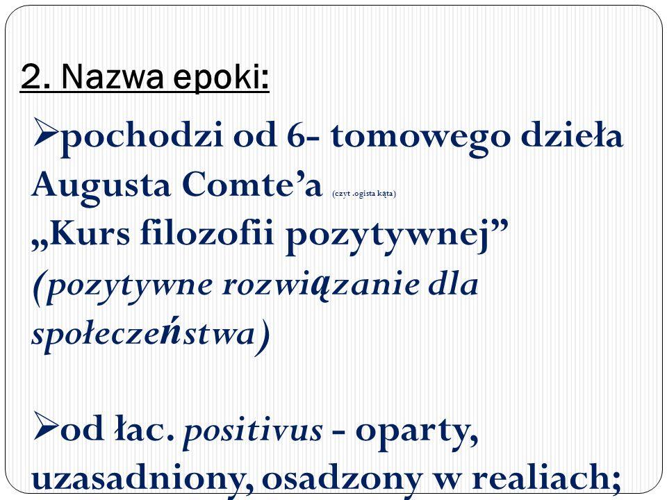 pochodzi od 6- tomowego dzieła Augusta Comtea (czyt.ogista k ą ta) Kurs filozofii pozytywnej (pozytywne rozwi ą zanie dla społecze ń stwa) od łac. pos