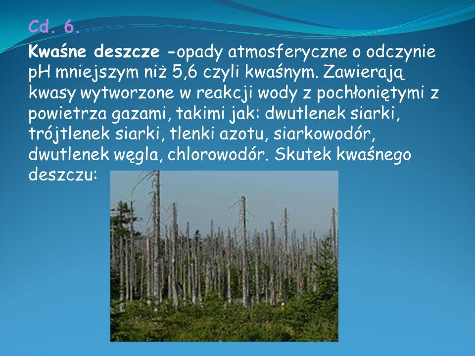 Cd. 6. Dziura ozonowa –zjawisko spadku stężenia ozonu (O 3 ) w stratosferze atmosfery ziemskiej. Występuje głównie w obszarach podbiegunowych. Tworzen