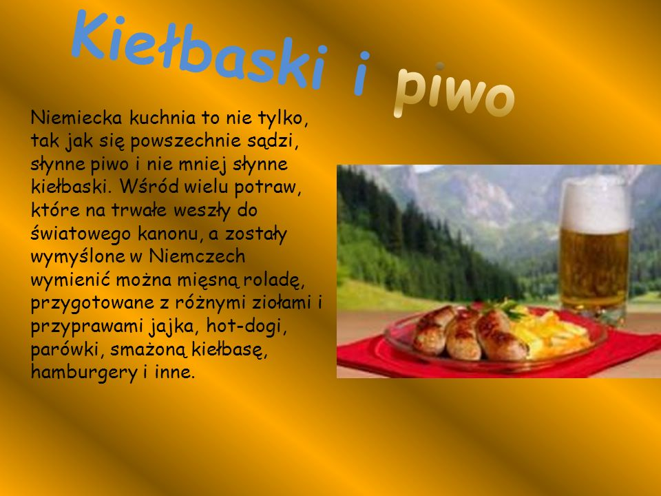Niemiecka kuchnia to nie tylko, tak jak się powszechnie sądzi, słynne piwo i nie mniej słynne kiełbaski.