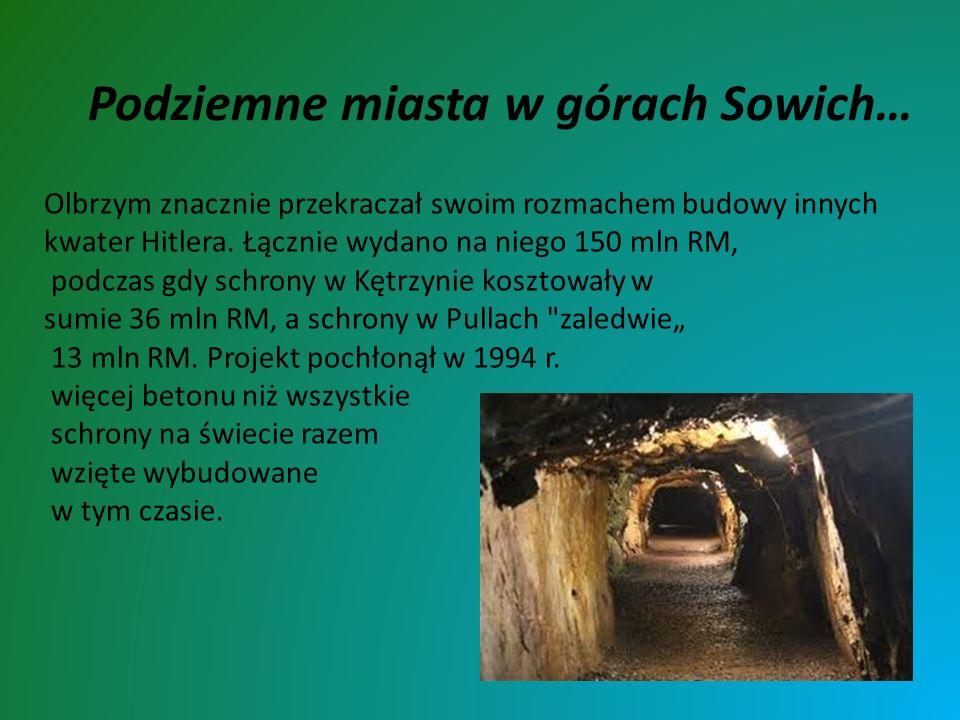 Podziemne miasta w górach Sowich… Olbrzym znacznie przekraczał swoim rozmachem budowy innych kwater Hitlera. Łącznie wydano na niego 150 mln RM, podcz