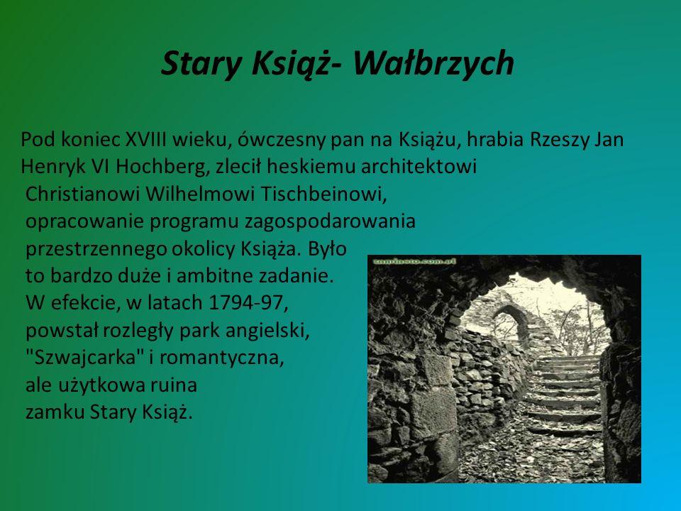 Stary Książ- Wałbrzych Pod koniec XVIII wieku, ówczesny pan na Książu, hrabia Rzeszy Jan Henryk VI Hochberg, zlecił heskiemu architektowi Christianowi