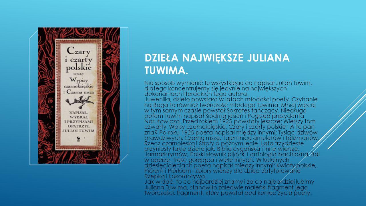 DZIEŁA NAJWIĘKSZE JULIANA TUWIMA. Nie sposób wymienić tu wszystkiego co napisał Julian Tuwim, dlatego koncentrujemy się jedynie na największych dokona