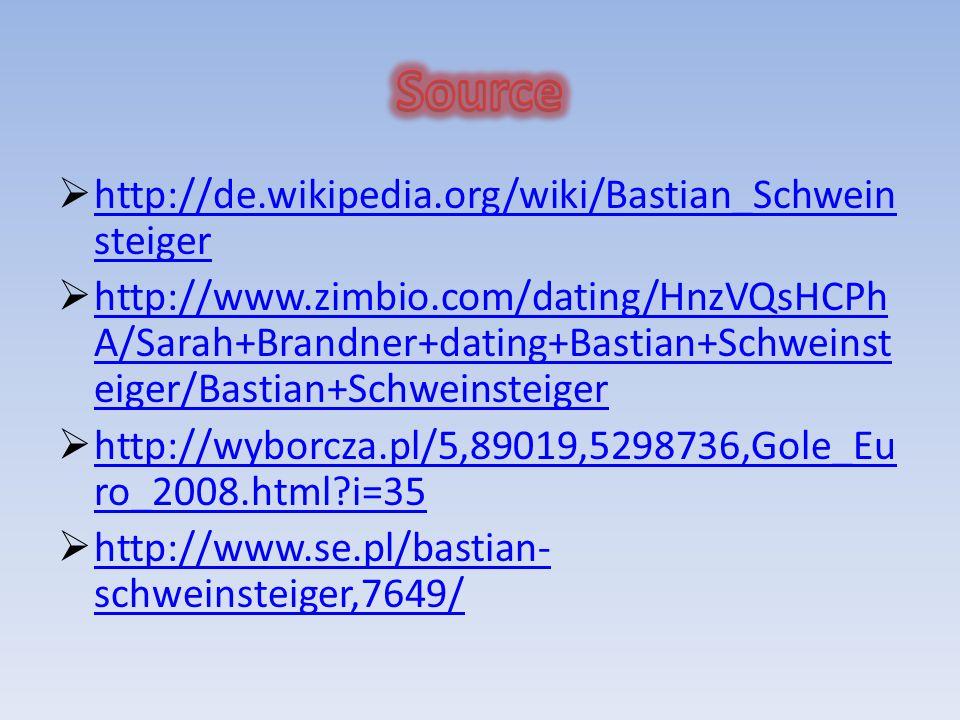 http://de.wikipedia.org/wiki/Bastian_Schwein steiger http://de.wikipedia.org/wiki/Bastian_Schwein steiger http://www.zimbio.com/dating/HnzVQsHCPh A/Sarah+Brandner+dating+Bastian+Schweinst eiger/Bastian+Schweinsteiger http://www.zimbio.com/dating/HnzVQsHCPh A/Sarah+Brandner+dating+Bastian+Schweinst eiger/Bastian+Schweinsteiger http://wyborcza.pl/5,89019,5298736,Gole_Eu ro_2008.html i=35 http://wyborcza.pl/5,89019,5298736,Gole_Eu ro_2008.html i=35 http://www.se.pl/bastian- schweinsteiger,7649/ http://www.se.pl/bastian- schweinsteiger,7649/